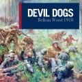 Devil Dogs: Belleau Wood 1918 0