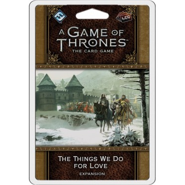 A Game of Thrones : The Card Game - Things we do for Love